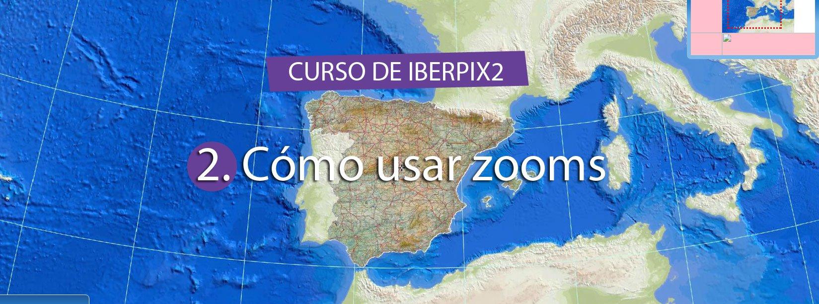 Curso de IBERPIX2 – Cap.02 Cómo usar zooms de IBERPIX