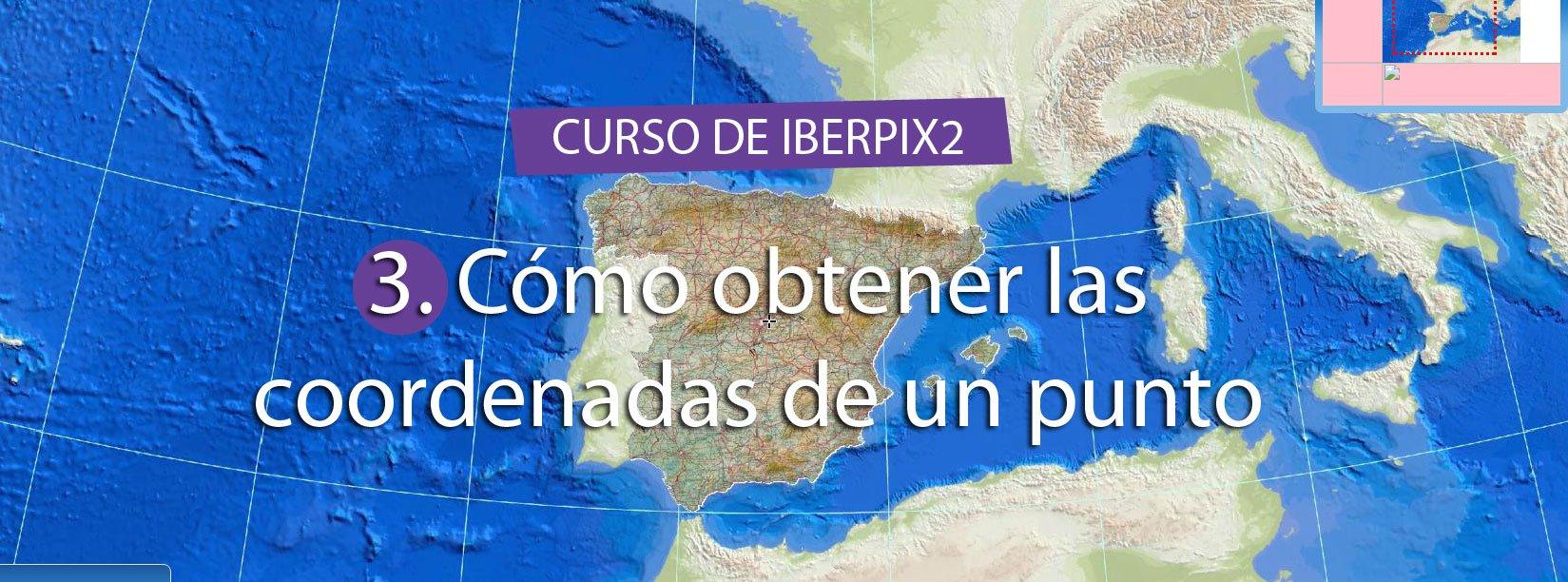 Curso de IBERPIX2 – Cap.03 Cómo obtener las coordenadas de un punto determinado