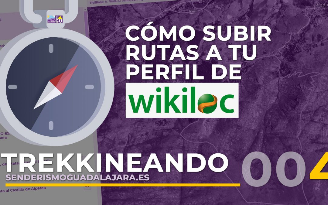 TREKKINEANDO 004 – Cómo subir tus rutas al perfil de Wikiloc